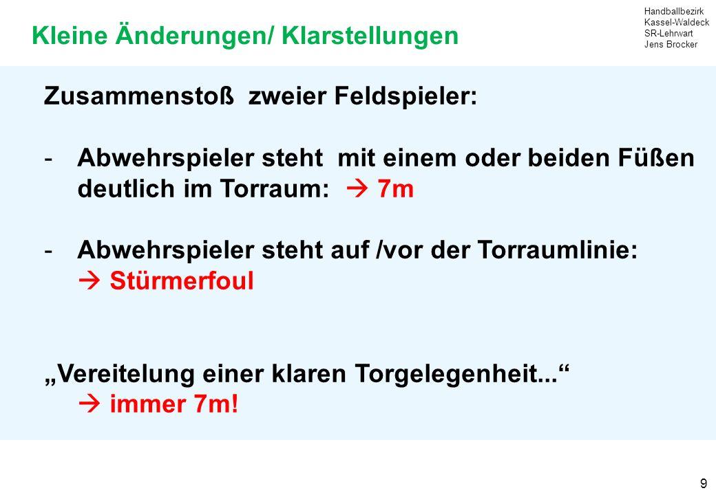 Handballbezirk Kassel-Waldeck SR-Lehrwart Jens Brocker 10 Kleine Änderungen/ Klarstellungen Eingreifen/Unterbrechen von ZN: A hat klare Torgelegenheit....