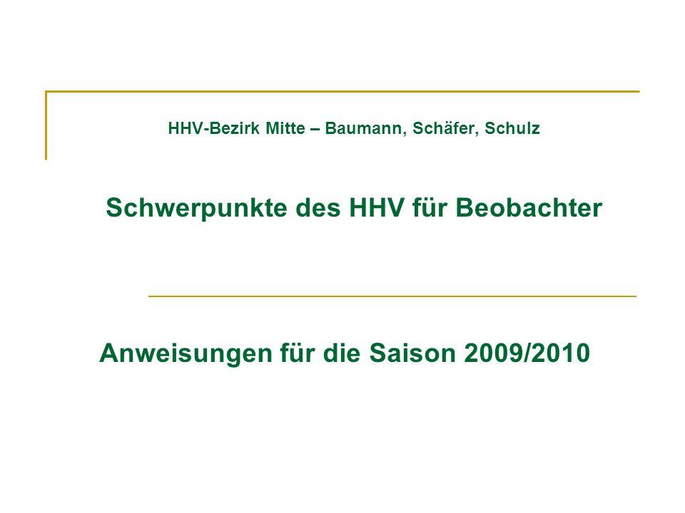 HHV-Bezirk Mitte – Baumann, Schäfer, Schulz Schwerpunkte des HHV für Beobachter Anweisungen für die Saison 2009/2010