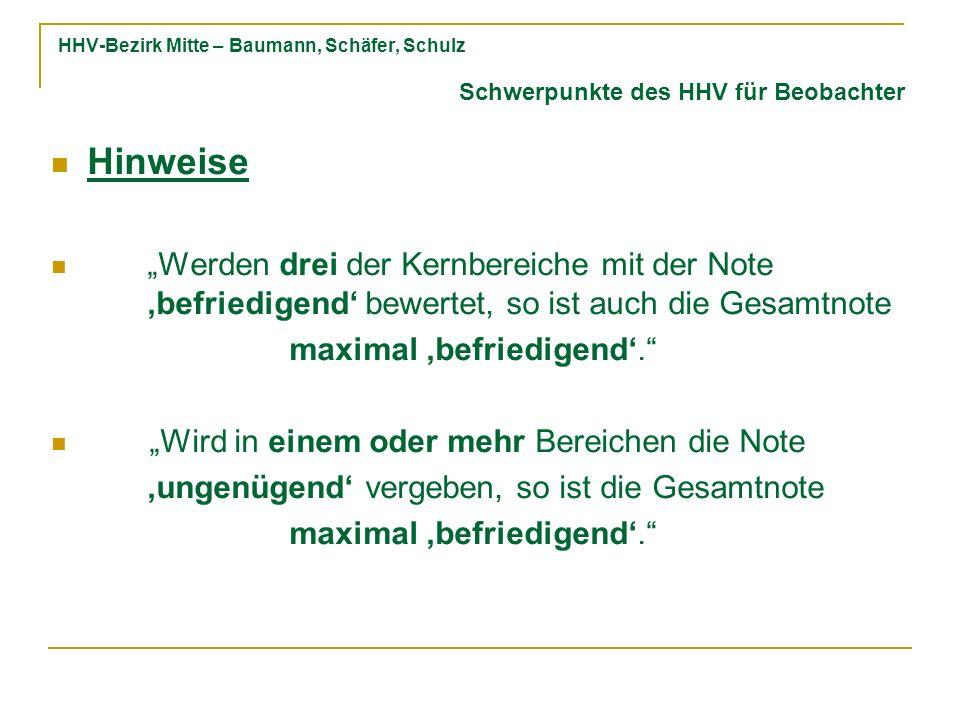 HHV-Bezirk Mitte – Baumann, Schäfer, Schulz Hinweise Werden drei der Kernbereiche mit der Note befriedigend bewertet, so ist auch die Gesamtnote maximal befriedigend.