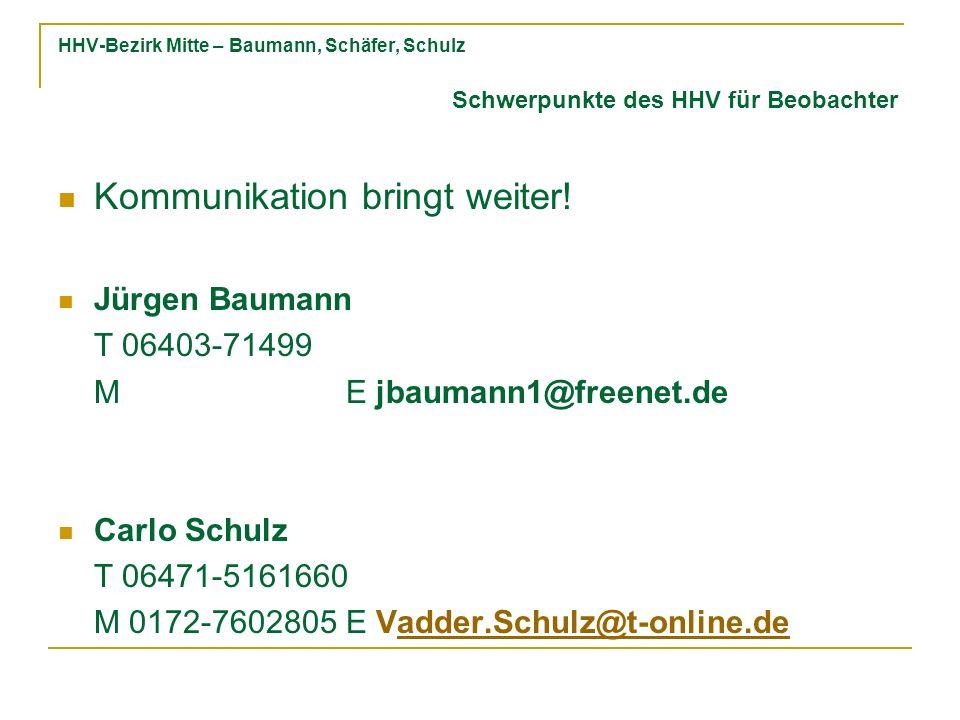 HHV-Bezirk Mitte – Baumann, Schäfer, Schulz Kommunikation bringt weiter! Jürgen Baumann T 06403-71499 ME jbaumann1@freenet.de Carlo Schulz T 06471-516
