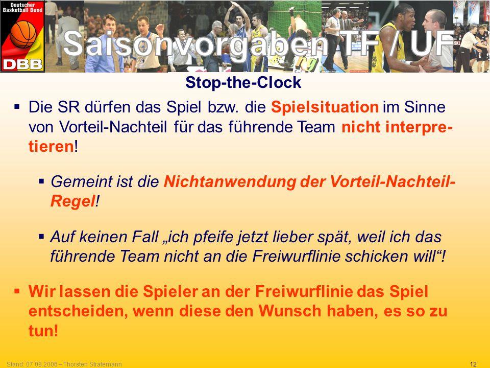 12Stand: 07.08.2006 – Thorsten Stratemann Stop-the-Clock Die SR dürfen das Spiel bzw. die Spielsituation im Sinne von Vorteil-Nachteil für das führend