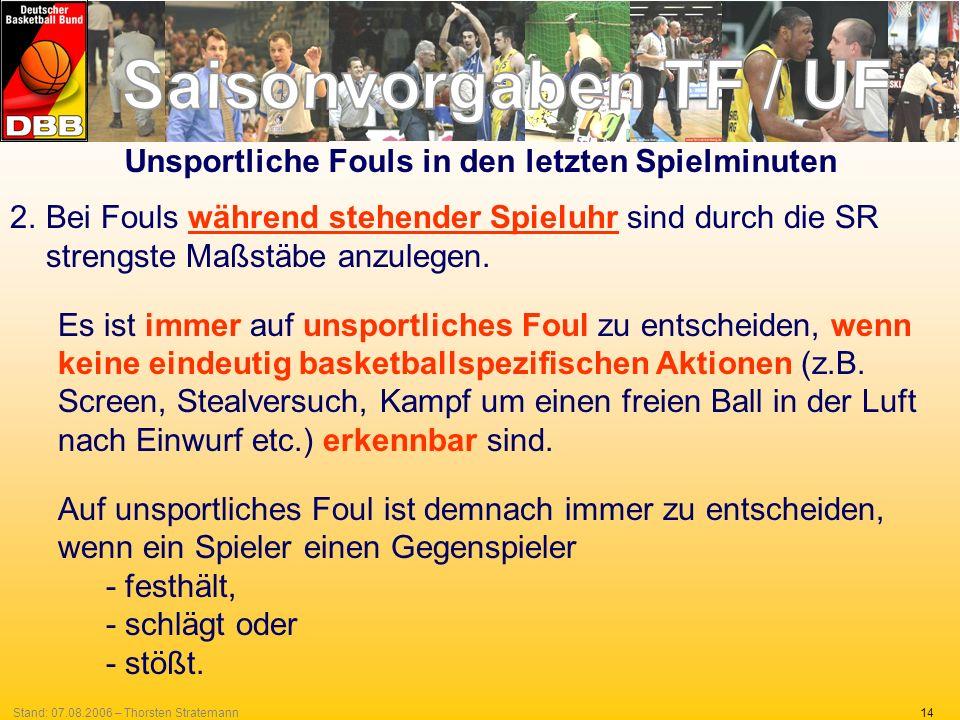 14Stand: 07.08.2006 – Thorsten Stratemann Unsportliche Fouls in den letzten Spielminuten 2.Bei Fouls während stehender Spieluhr sind durch die SR stre