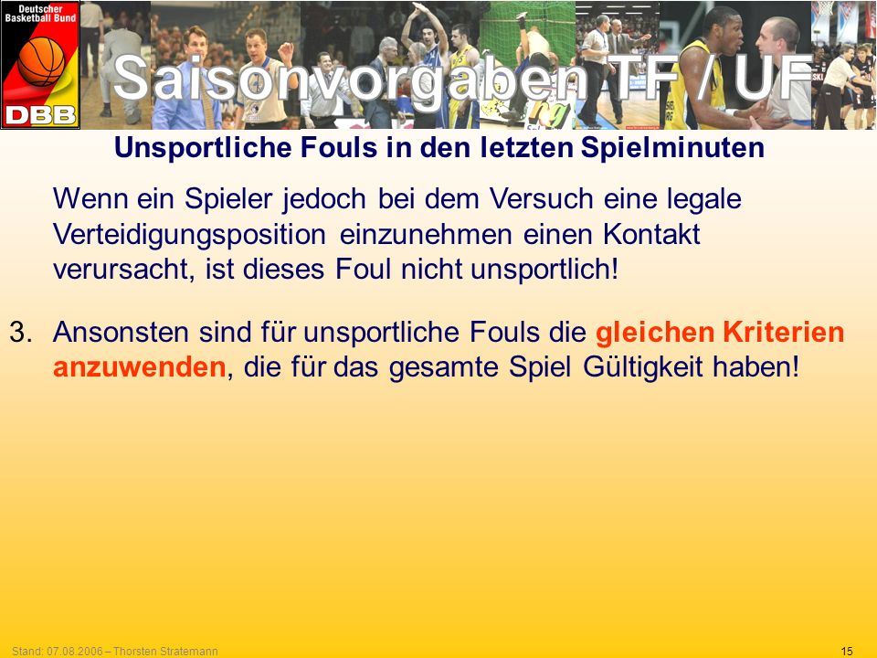 15Stand: 07.08.2006 – Thorsten Stratemann Unsportliche Fouls in den letzten Spielminuten Wenn ein Spieler jedoch bei dem Versuch eine legale Verteidig