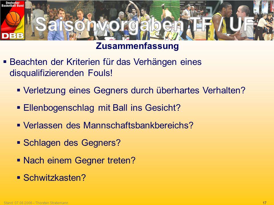 17Stand: 07.08.2006 – Thorsten Stratemann Zusammenfassung Beachten der Kriterien für das Verhängen eines disqualifizierenden Fouls! Verletzung eines G