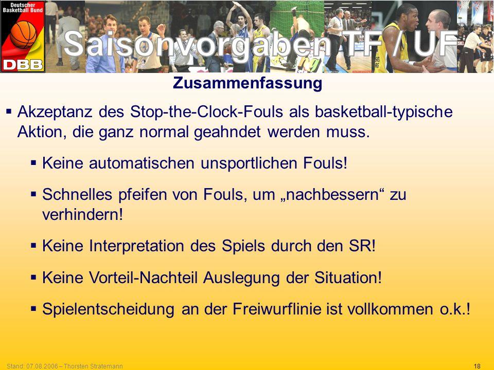 18Stand: 07.08.2006 – Thorsten Stratemann Zusammenfassung Akzeptanz des Stop-the-Clock-Fouls als basketball-typische Aktion, die ganz normal geahndet werden muss.