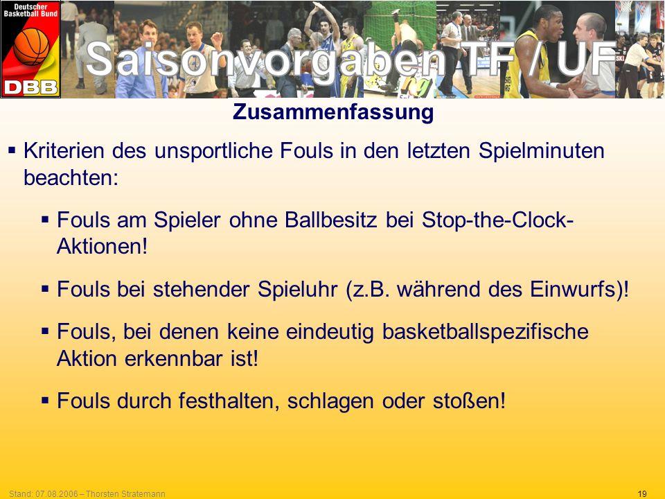 19Stand: 07.08.2006 – Thorsten Stratemann Zusammenfassung Kriterien des unsportliche Fouls in den letzten Spielminuten beachten: Fouls am Spieler ohne