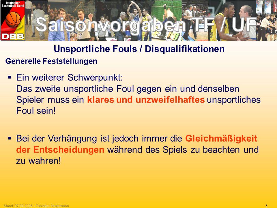 5Stand: 07.08.2006 – Thorsten Stratemann Generelle Feststellungen Ein weiterer Schwerpunkt: Das zweite unsportliche Foul gegen ein und denselben Spieler muss ein klares und unzweifelhaftes unsportliches Foul sein.