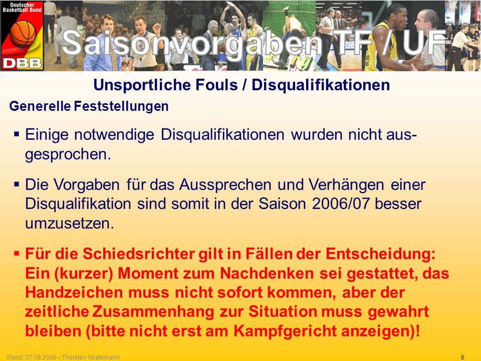 6Stand: 07.08.2006 – Thorsten Stratemann Generelle Feststellungen Einige notwendige Disqualifikationen wurden nicht aus- gesprochen. Die Vorgaben für