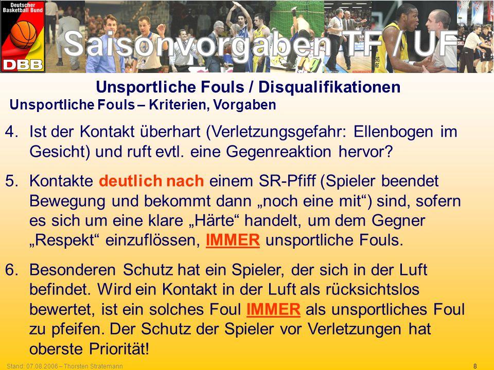 8Stand: 07.08.2006 – Thorsten Stratemann Unsportliche Fouls – Kriterien, Vorgaben 4.Ist der Kontakt überhart (Verletzungsgefahr: Ellenbogen im Gesicht) und ruft evtl.