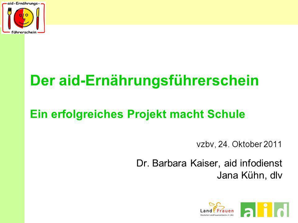 Der aid-Ernährungsführerschein Ein erfolgreiches Projekt macht Schule vzbv, 24. Oktober 2011 Dr. Barbara Kaiser, aid infodienst Jana Kühn, dlv