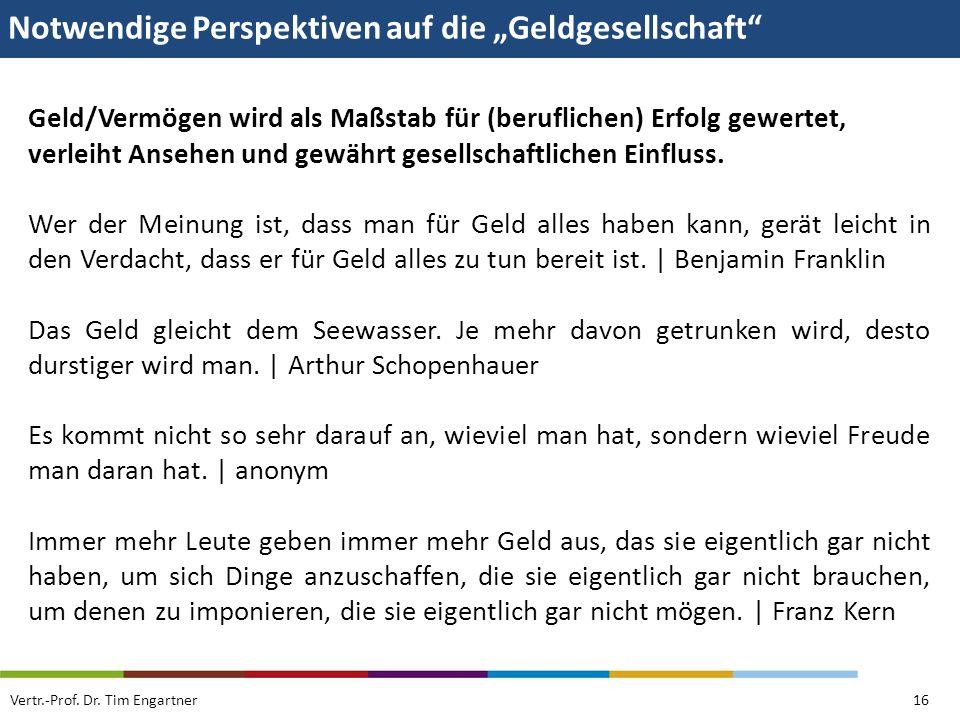 Notwendige Perspektiven auf die Geldgesellschaft Vertr.-Prof. Dr. Tim Engartner16 Geld/Vermögen wird als Maßstab für (beruflichen) Erfolg gewertet, ve