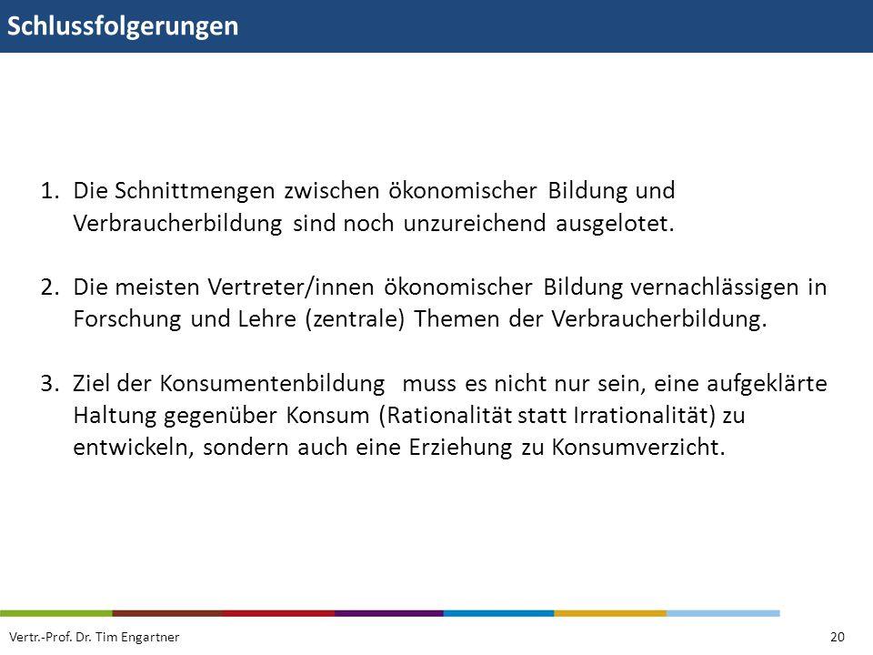 Schlussfolgerungen Vertr.-Prof. Dr. Tim Engartner20 1.Die Schnittmengen zwischen ökonomischer Bildung und Verbraucherbildung sind noch unzureichend au