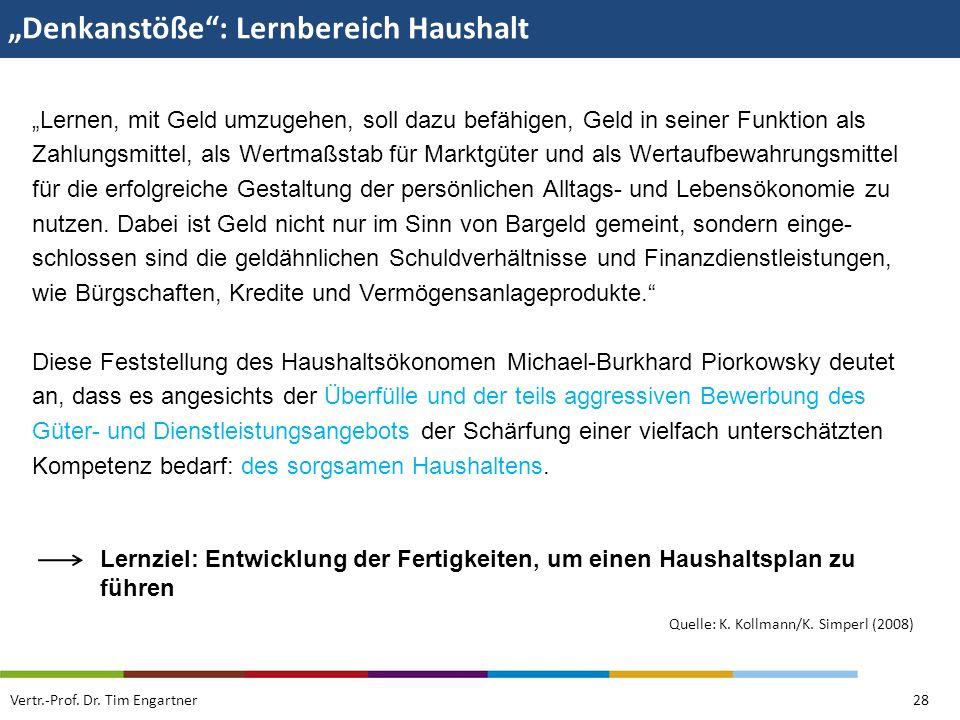 Denkanstöße: Lernbereich Haushalt Vertr.-Prof. Dr. Tim Engartner28 Quelle: K. Kollmann/K. Simperl (2008) Lernen, mit Geld umzugehen, soll dazu befähig