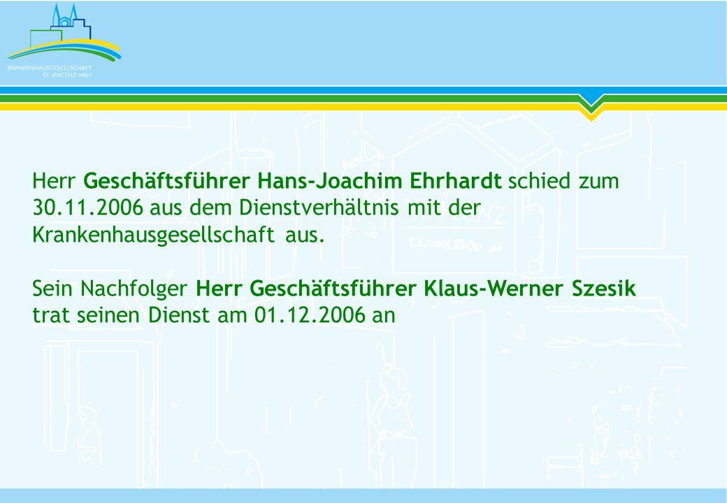 Herr Geschäftsführer Hans-Joachim Ehrhardt schied zum 30.11.2006 aus dem Dienstverhältnis mit der Krankenhausgesellschaft aus. Sein Nachfolger Herr Ge