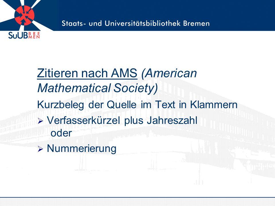 Zitieren nach AMS (American Mathematical Society) Kurzbeleg der Quelle im Text in Klammern Verfasserkürzel plus Jahreszahl oder Nummerierung