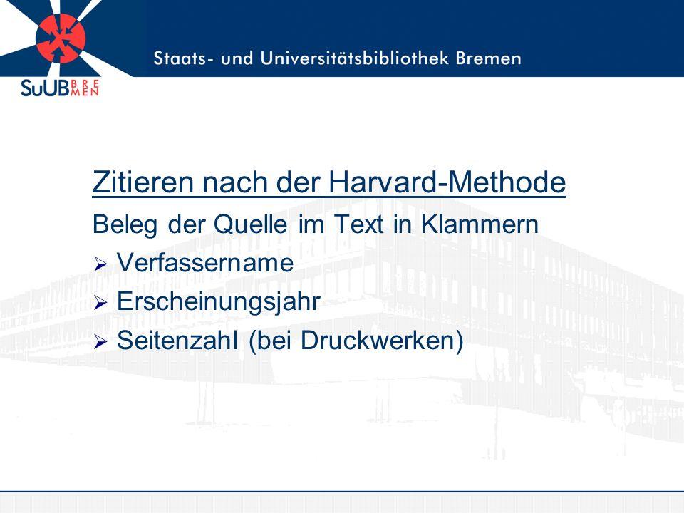 Zitieren nach der Harvard-Methode Beleg der Quelle im Text in Klammern Verfassername Erscheinungsjahr Seitenzahl (bei Druckwerken)