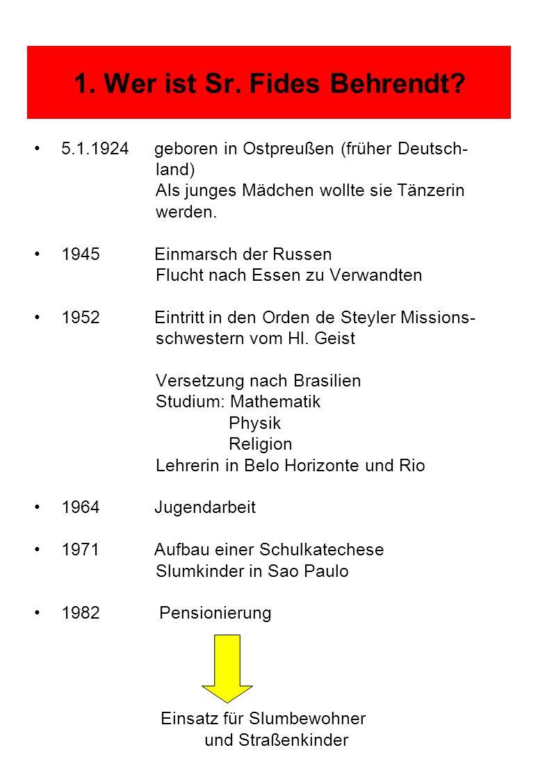 1. Wer ist Sr. Fides Behrendt? 5.1.1924 geboren in Ostpreußen (früher Deutsch- land) Als junges Mädchen wollte sie Tänzerin werden. 1945 Einmarsch der