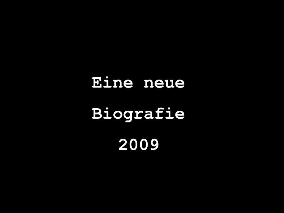 Eine neue Biografie 2009
