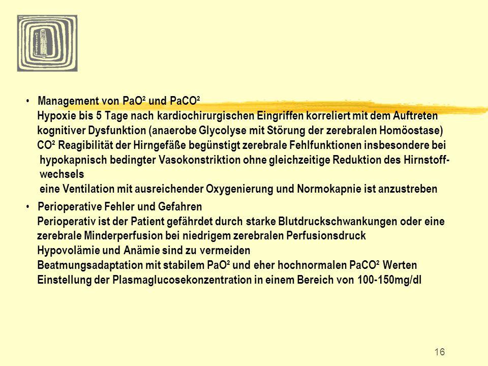 16 Management von PaO² und PaCO² Hypoxie bis 5 Tage nach kardiochirurgischen Eingriffen korreliert mit dem Auftreten kognitiver Dysfunktion (anaerobe