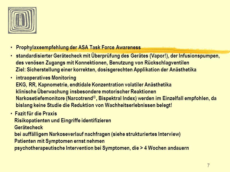 7 Prophylaxeempfehlung der ASA Task Force Awareness standardisierter Gerätecheck mit Überprüfung des Gerätes (Vapor!), der Infusionspumpen, des venöse
