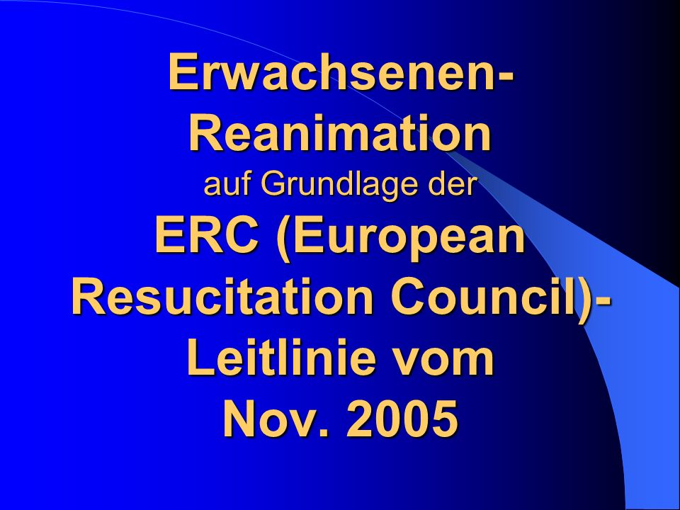 Erwachsenen- Reanimation auf Grundlage der ERC (European Resucitation Council)- Leitlinie vom Nov. 2005