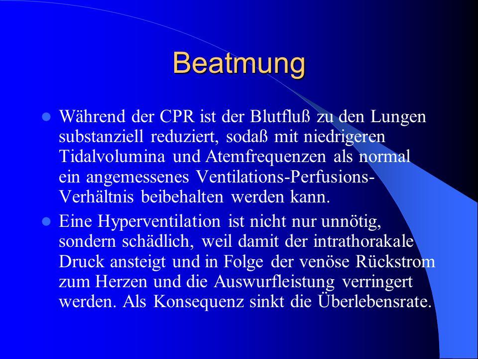 Beatmung Während der CPR ist der Blutfluß zu den Lungen substanziell reduziert, sodaß mit niedrigeren Tidalvolumina und Atemfrequenzen als normal ein