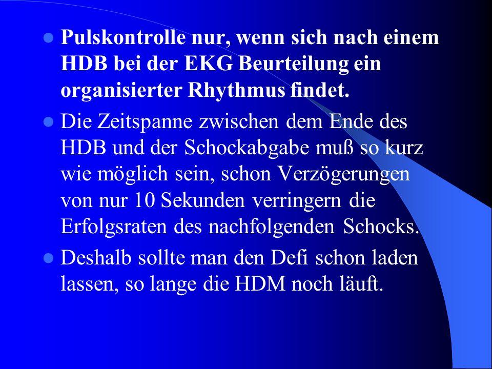 Pulskontrolle nur, wenn sich nach einem HDB bei der EKG Beurteilung ein organisierter Rhythmus findet. Die Zeitspanne zwischen dem Ende des HDB und de
