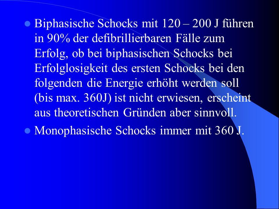 Biphasische Schocks mit 120 – 200 J führen in 90% der defibrillierbaren Fälle zum Erfolg, ob bei biphasischen Schocks bei Erfolglosigkeit des ersten S