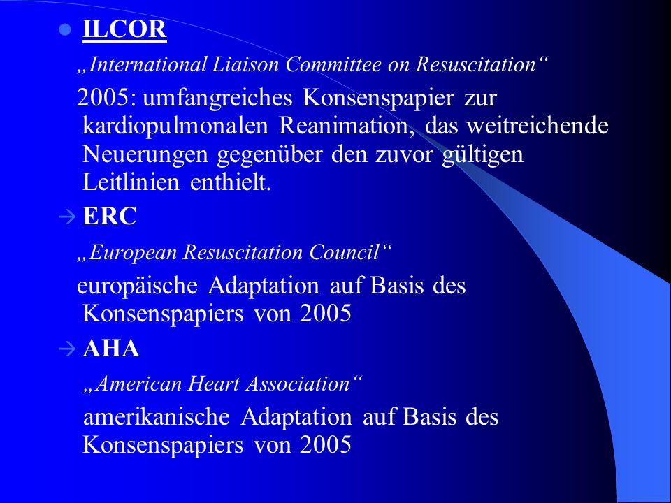 ILCOR International Liaison Committee on Resuscitation 2005: umfangreiches Konsenspapier zur kardiopulmonalen Reanimation, das weitreichende Neuerunge