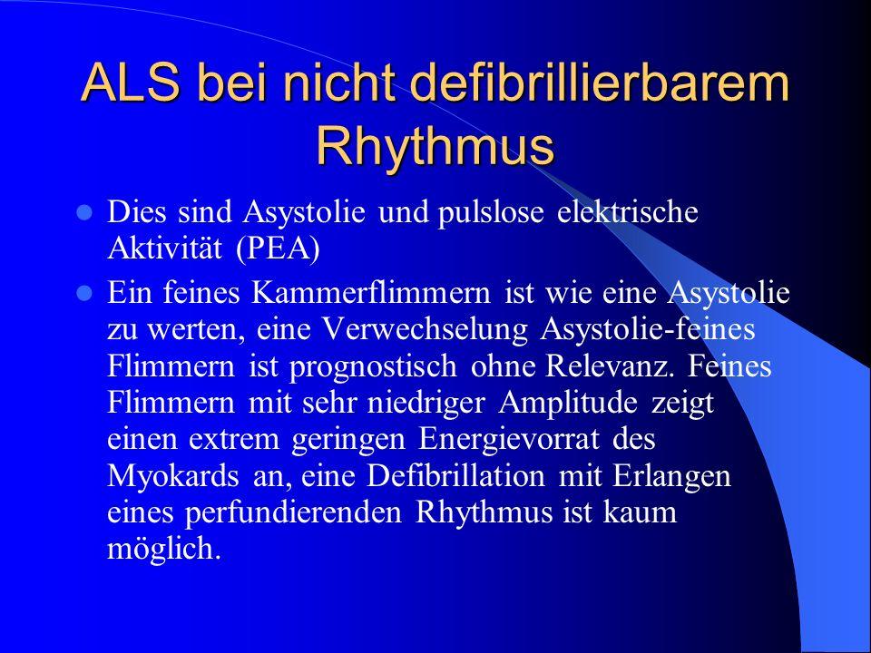 ALS bei nicht defibrillierbarem Rhythmus Dies sind Asystolie und pulslose elektrische Aktivität (PEA) Ein feines Kammerflimmern ist wie eine Asystolie