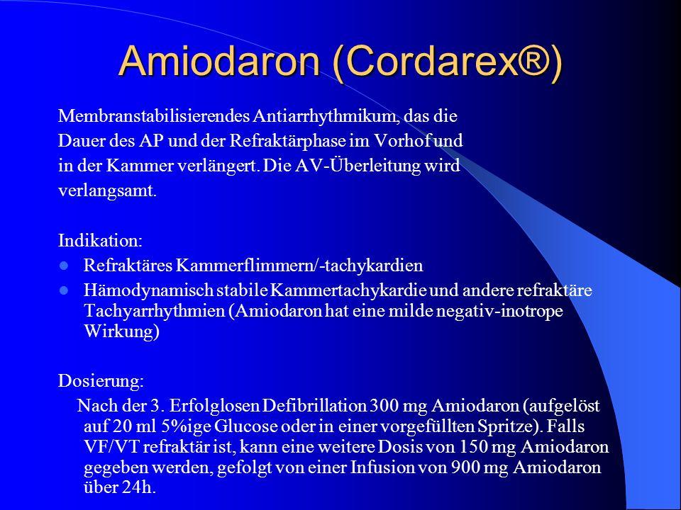 Amiodaron (Cordarex®) Membranstabilisierendes Antiarrhythmikum, das die Dauer des AP und der Refraktärphase im Vorhof und in der Kammer verlängert. Di