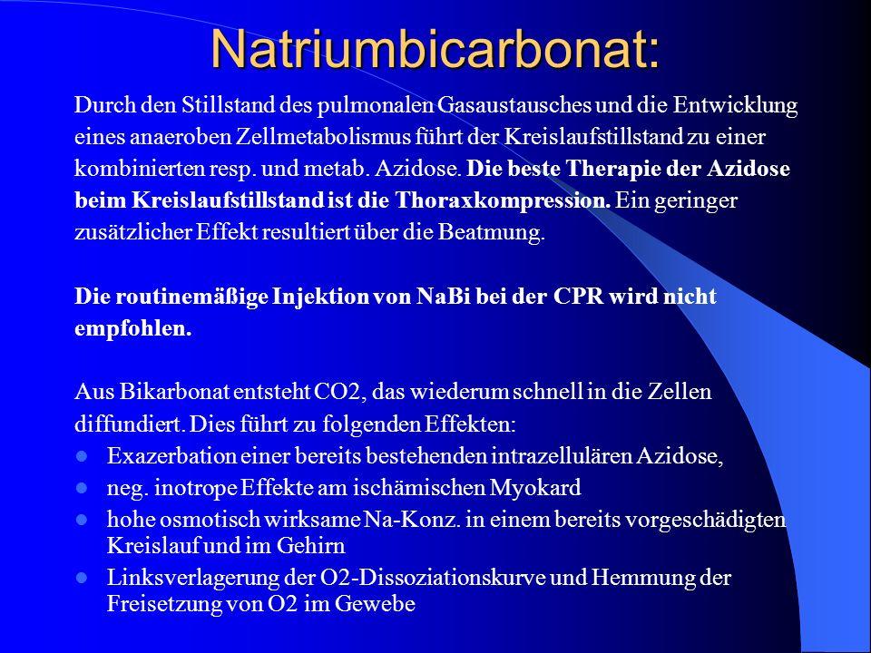 Natriumbicarbonat: Durch den Stillstand des pulmonalen Gasaustausches und die Entwicklung eines anaeroben Zellmetabolismus führt der Kreislaufstillsta