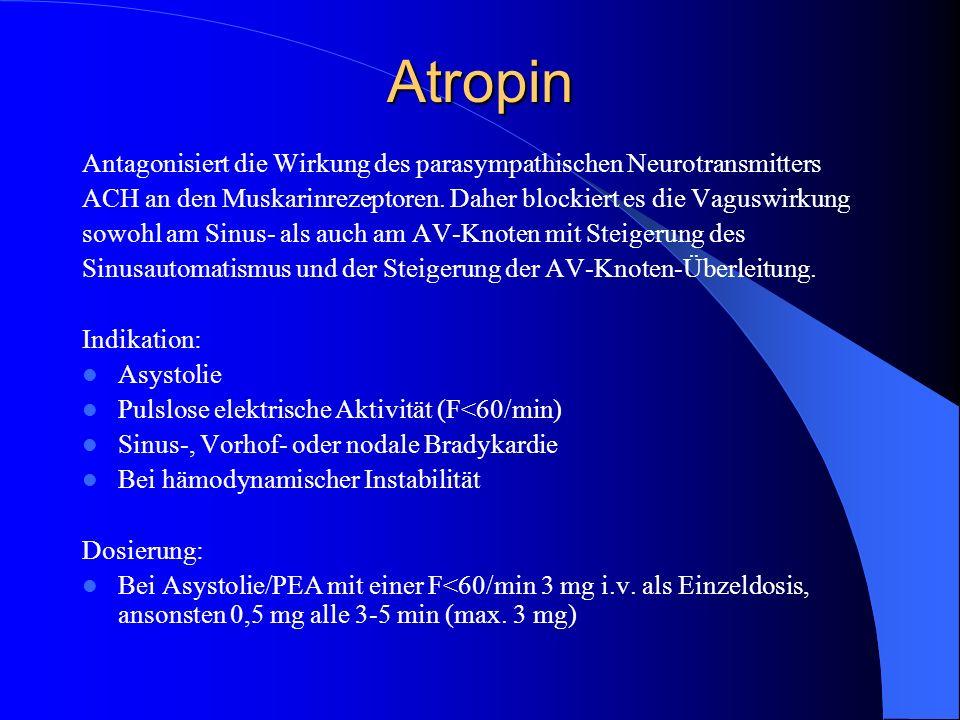 Atropin Antagonisiert die Wirkung des parasympathischen Neurotransmitters ACH an den Muskarinrezeptoren. Daher blockiert es die Vaguswirkung sowohl am