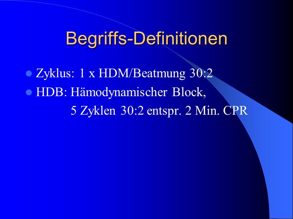 Begriffs-Definitionen Zyklus: 1 x HDM/Beatmung 30:2 HDB: Hämodynamischer Block, 5 Zyklen 30:2 entspr. 2 Min. CPR