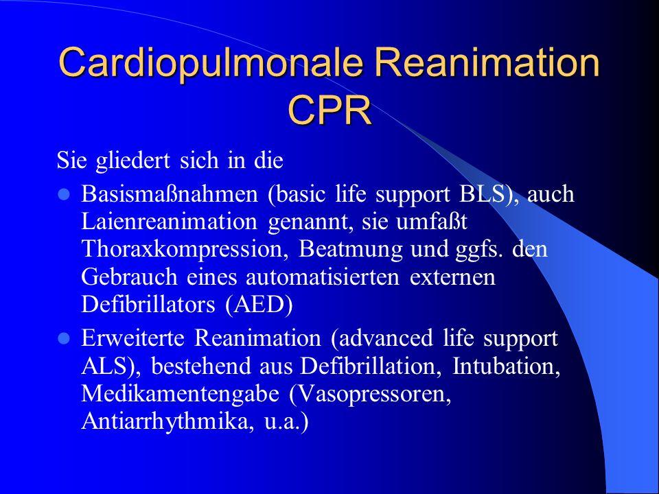 Cardiopulmonale Reanimation CPR Sie gliedert sich in die Basismaßnahmen (basic life support BLS), auch Laienreanimation genannt, sie umfaßt Thoraxkomp