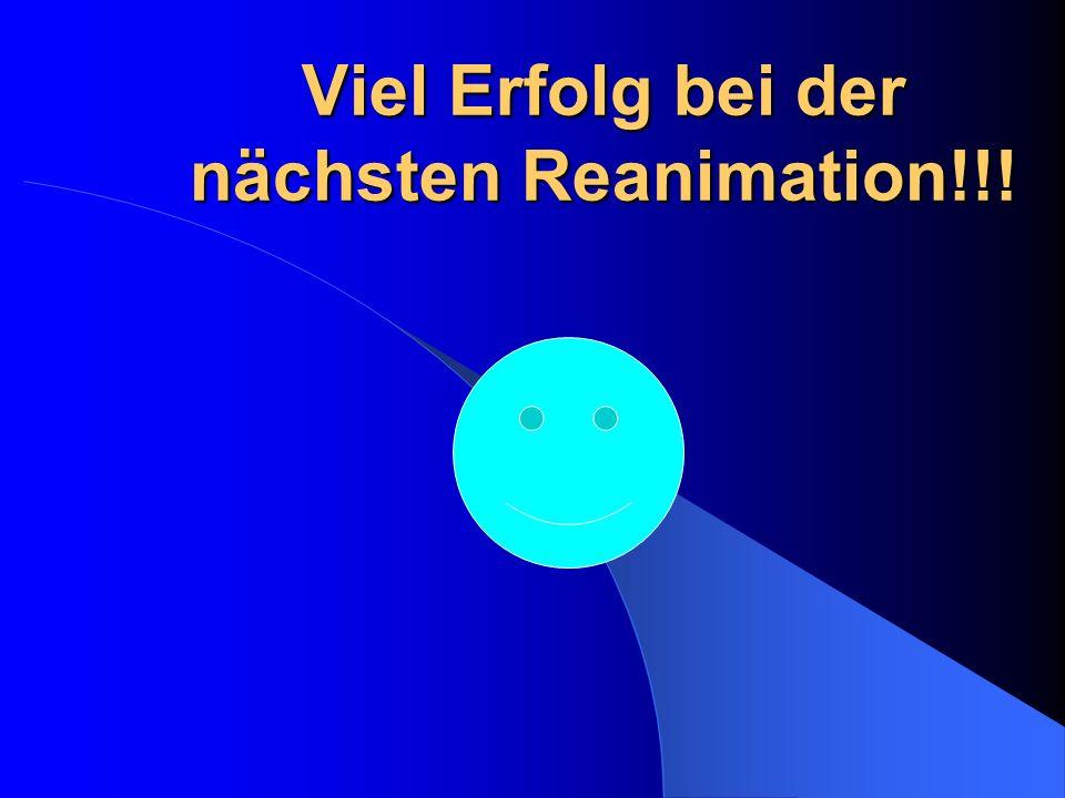 Viel Erfolg bei der nächsten Reanimation!!!
