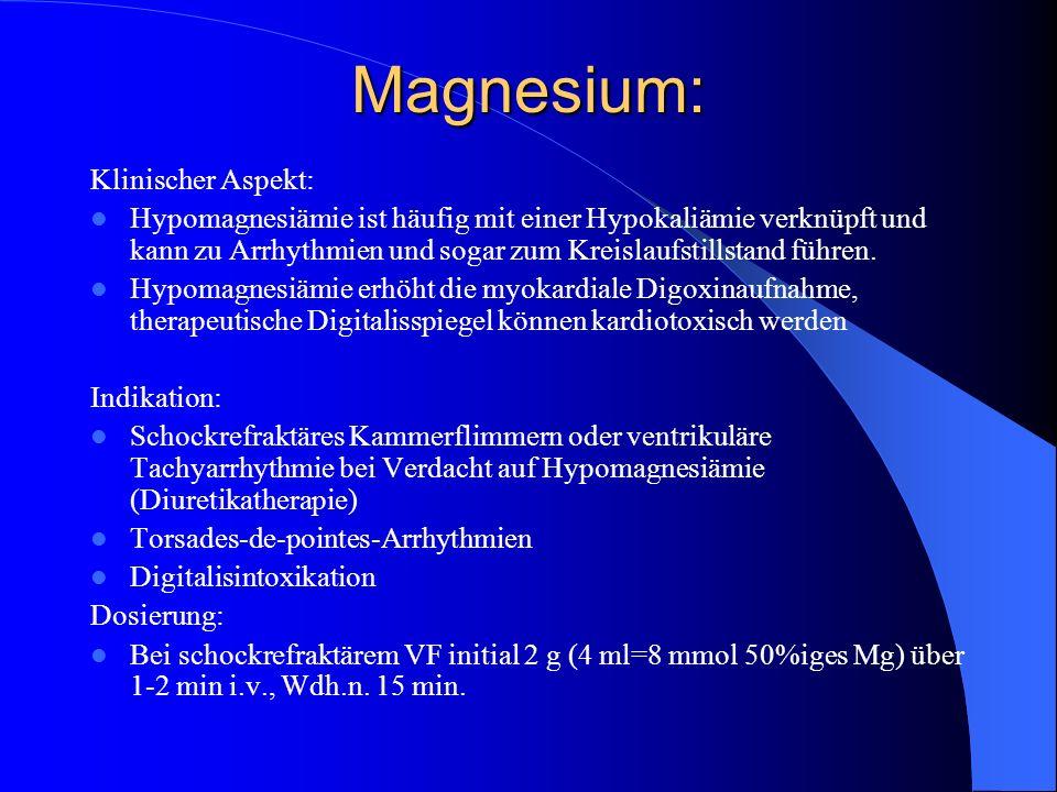 Magnesium: Klinischer Aspekt: Hypomagnesiämie ist häufig mit einer Hypokaliämie verknüpft und kann zu Arrhythmien und sogar zum Kreislaufstillstand fü