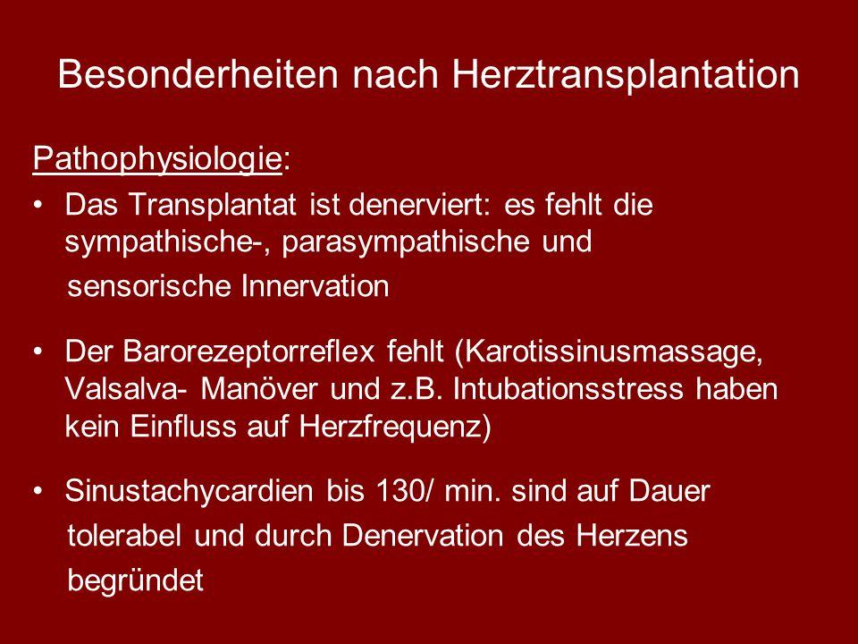 Besonderheiten nach Herztransplantation Pathophysiologie: Das Transplantat ist denerviert: es fehlt die sympathische-, parasympathische und sensorische Innervation Der Barorezeptorreflex fehlt (Karotissinusmassage, Valsalva- Manöver und z.B.