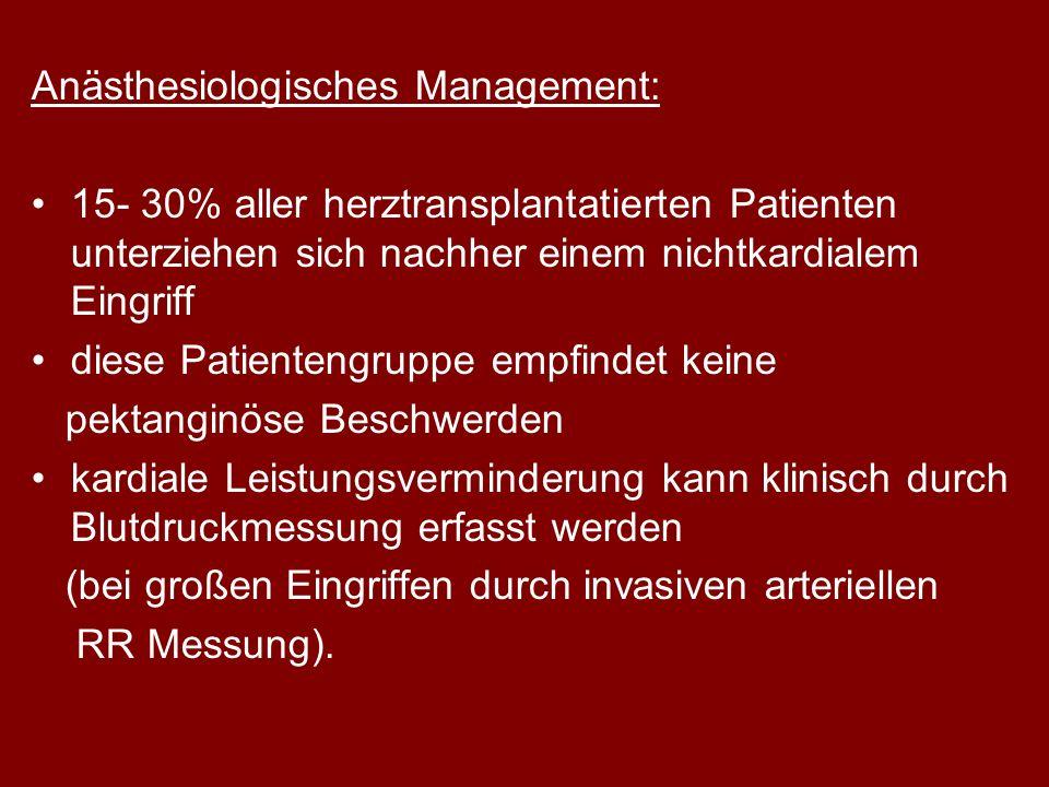 Anästhesiologisches Management: 15- 30% aller herztransplantatierten Patienten unterziehen sich nachher einem nichtkardialem Eingriff diese Patienteng