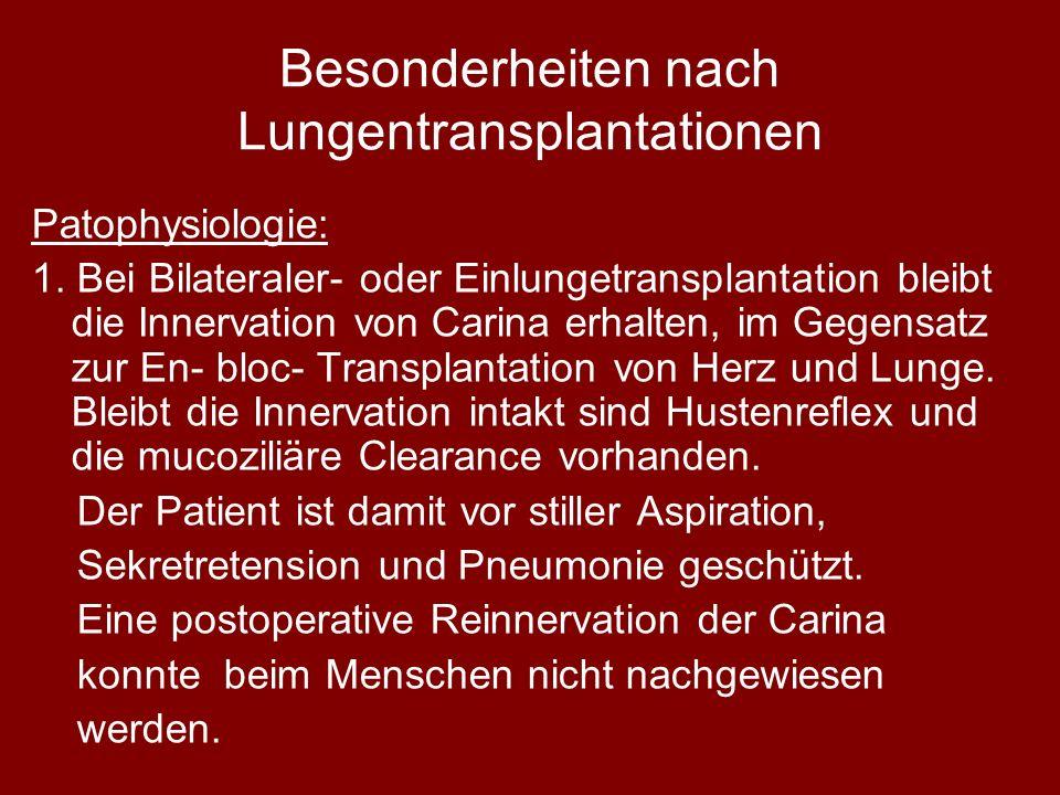Besonderheiten nach Lungentransplantationen Patophysiologie: 1. Bei Bilateraler- oder Einlungetransplantation bleibt die Innervation von Carina erhalt