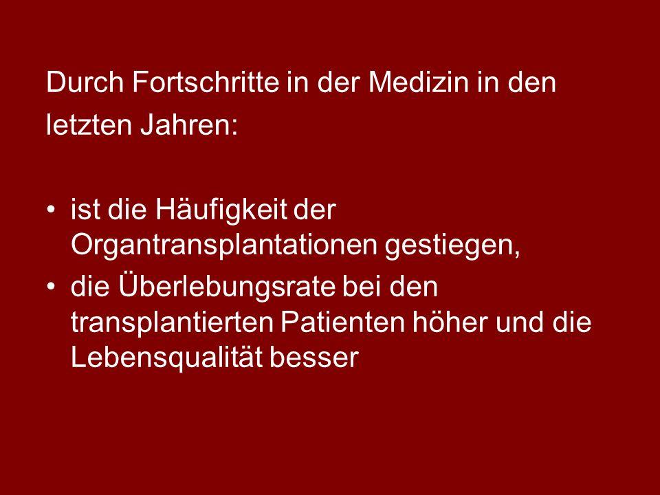 Durch Fortschritte in der Medizin in den letzten Jahren: ist die Häufigkeit der Organtransplantationen gestiegen, die Überlebungsrate bei den transplantierten Patienten höher und die Lebensqualität besser