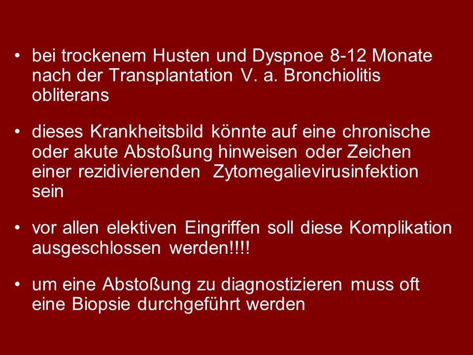 bei trockenem Husten und Dyspnoe 8-12 Monate nach der Transplantation V. a. Bronchiolitis obliterans dieses Krankheitsbild könnte auf eine chronische