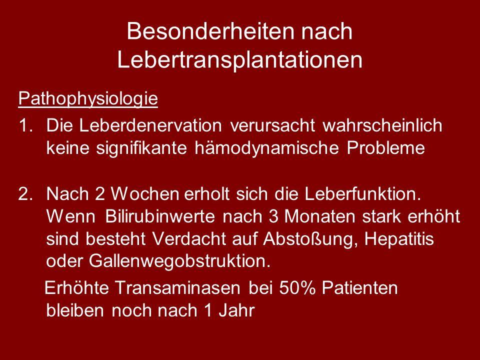 Besonderheiten nach Lebertransplantationen Pathophysiologie 1.Die Leberdenervation verursacht wahrscheinlich keine signifikante hämodynamische Probleme 2.Nach 2 Wochen erholt sich die Leberfunktion.