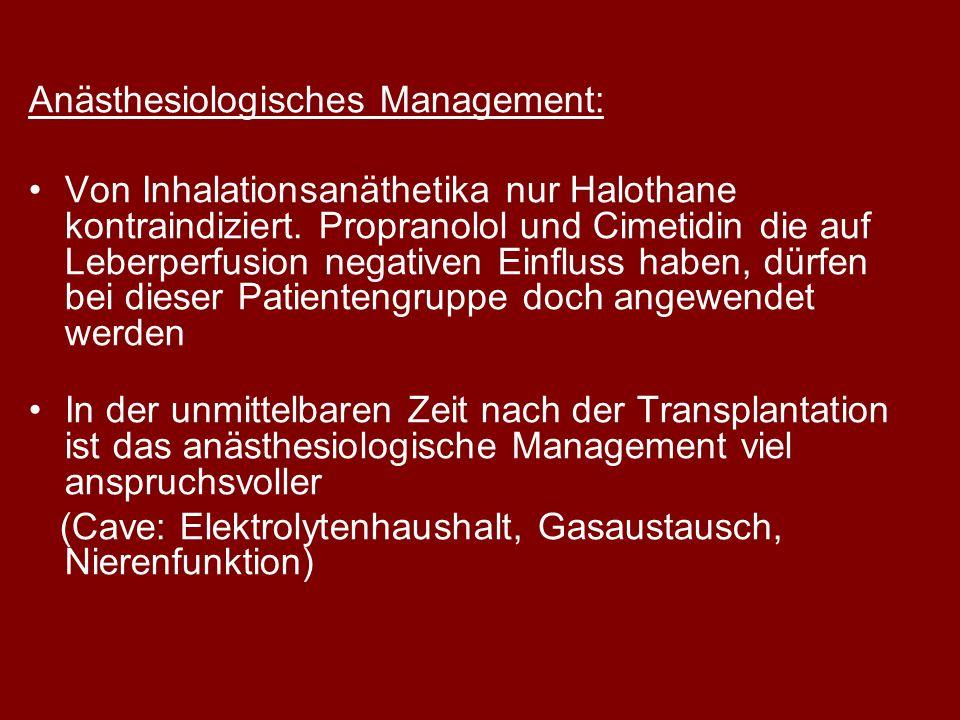 Anästhesiologisches Management: Von Inhalationsanäthetika nur Halothane kontraindiziert. Propranolol und Cimetidin die auf Leberperfusion negativen Ei