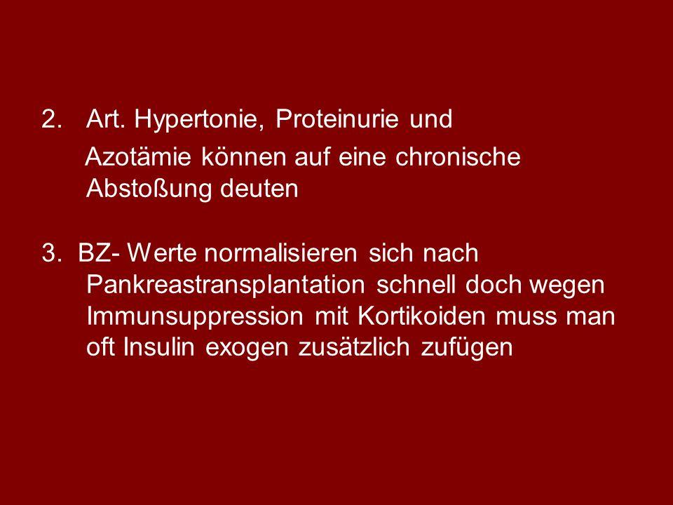 2.Art. Hypertonie, Proteinurie und Azotämie können auf eine chronische Abstoßung deuten 3. BZ- Werte normalisieren sich nach Pankreastransplantation s