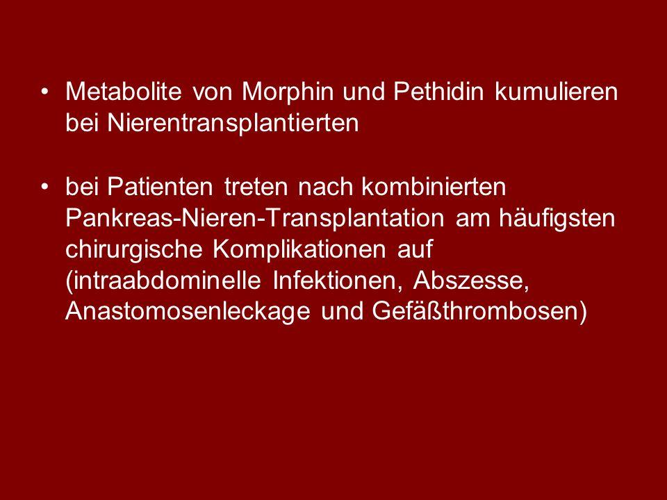 Metabolite von Morphin und Pethidin kumulieren bei Nierentransplantierten bei Patienten treten nach kombinierten Pankreas-Nieren-Transplantation am häufigsten chirurgische Komplikationen auf (intraabdominelle Infektionen, Abszesse, Anastomosenleckage und Gefäßthrombosen)