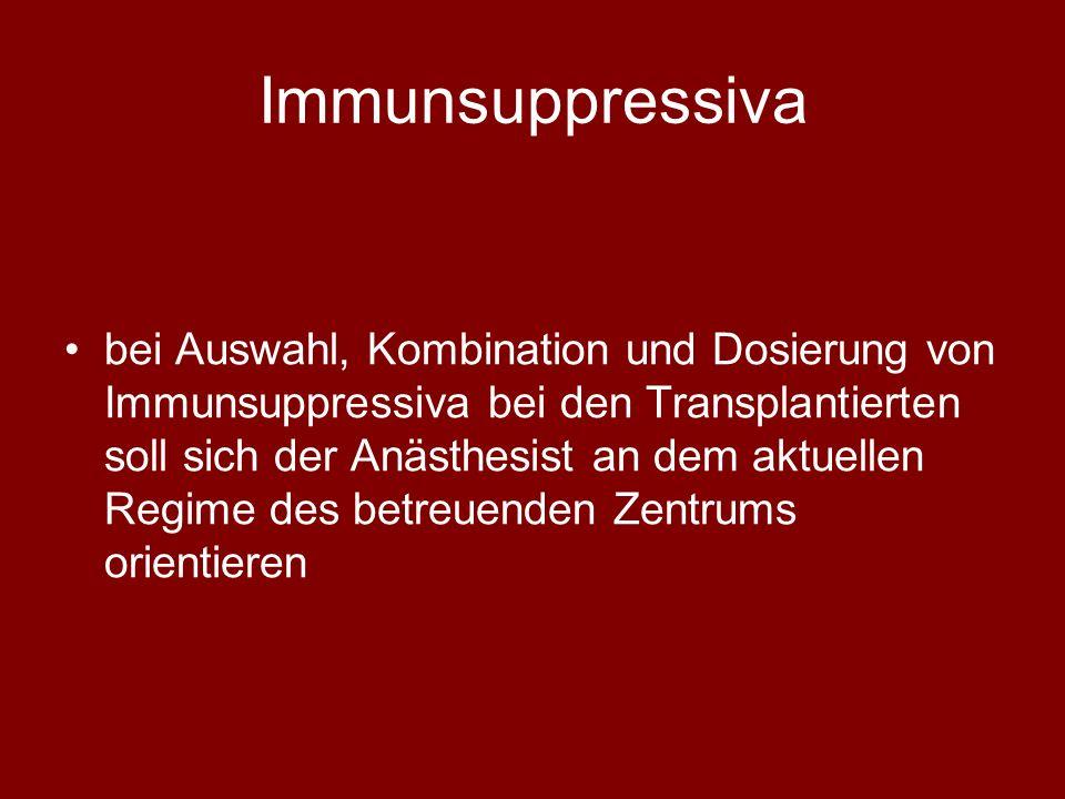 Immunsuppressiva bei Auswahl, Kombination und Dosierung von Immunsuppressiva bei den Transplantierten soll sich der Anästhesist an dem aktuellen Regime des betreuenden Zentrums orientieren