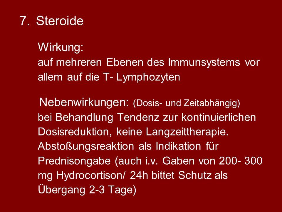 7.Steroide Wirkung: auf mehreren Ebenen des Immunsystems vor allem auf die T- Lymphozyten Nebenwirkungen: (Dosis- und Zeitabhängig) bei Behandlung Tendenz zur kontinuierlichen Dosisreduktion, keine Langzeittherapie.