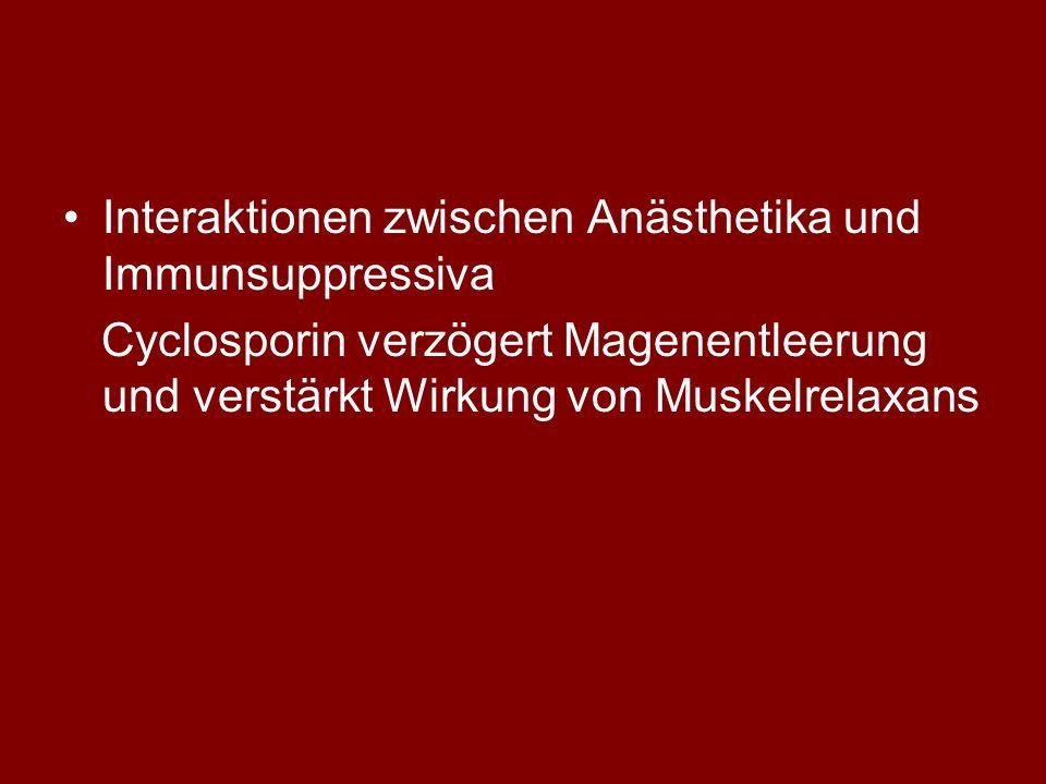 Interaktionen zwischen Anästhetika und Immunsuppressiva Cyclosporin verzögert Magenentleerung und verstärkt Wirkung von Muskelrelaxans