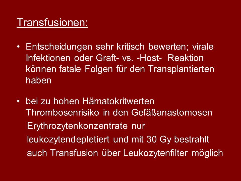 Transfusionen: Entscheidungen sehr kritisch bewerten; virale Infektionen oder Graft- vs. -Host- Reaktion können fatale Folgen für den Transplantierten
